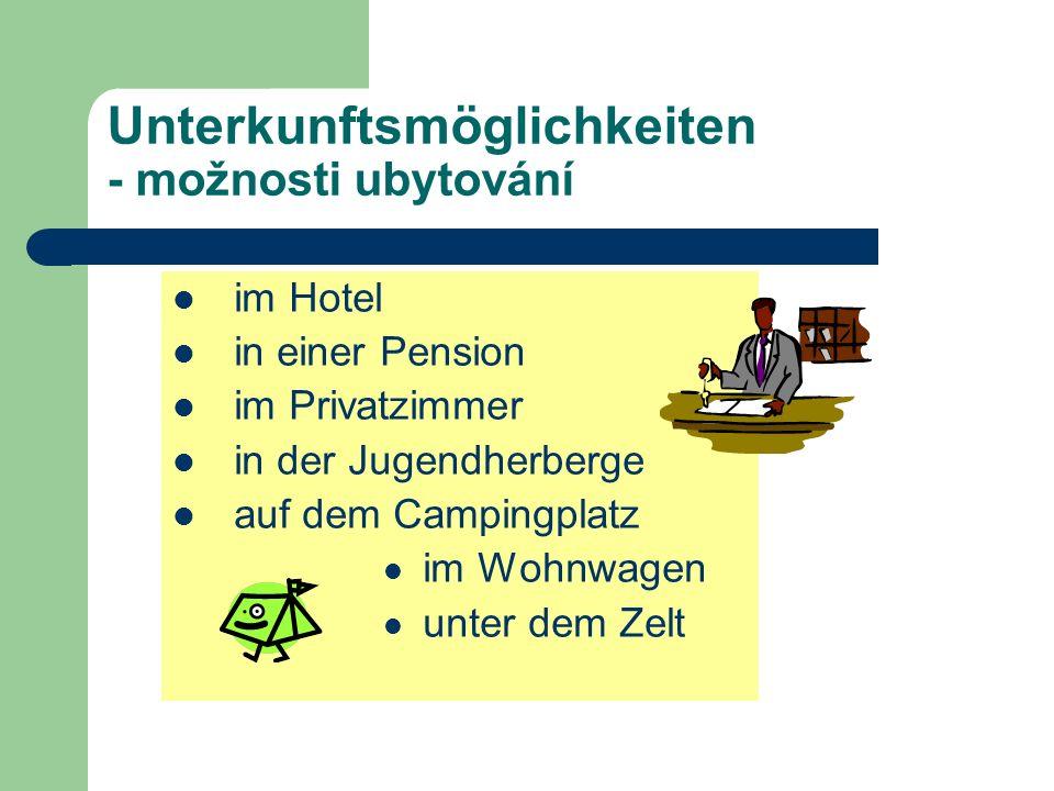 Unterkunftsmöglichkeiten - možnosti ubytování im Hotel in einer Pension im Privatzimmer in der Jugendherberge auf dem Campingplatz im Wohnwagen unter dem Zelt