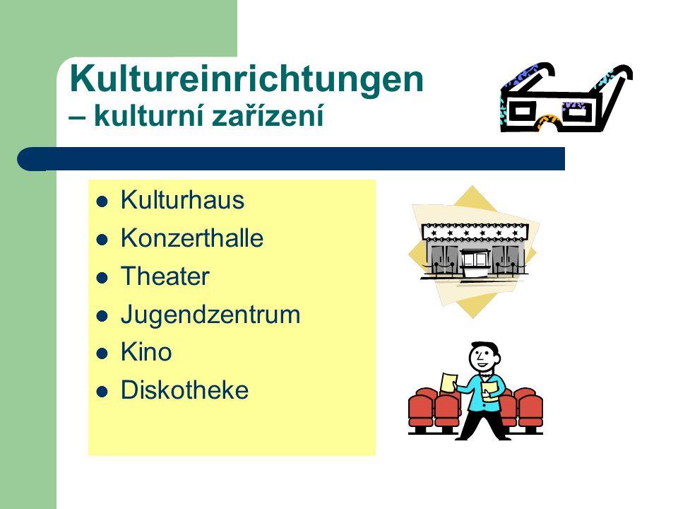 Kultureinrichtungen – kulturní zařízení Kulturhaus Konzerthalle Theater Jugendzentrum Kino Diskotheke