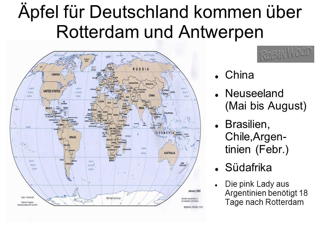 Äpfel für Deutschland kommen über Rotterdam und Antwerpen China Neuseeland (Mai bis August) Brasilien, Chile,Argen- tinien (Febr.) Südafrika Die pink Lady aus Argentinien benötigt 18 Tage nach Rotterdam