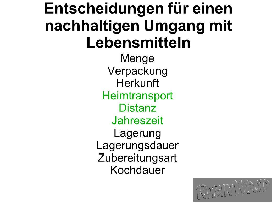 Entscheidungen für einen nachhaltigen Umgang mit Lebensmitteln Menge Verpackung Herkunft Heimtransport Distanz Jahreszeit Lagerung Lagerungsdauer Zubereitungsart Kochdauer