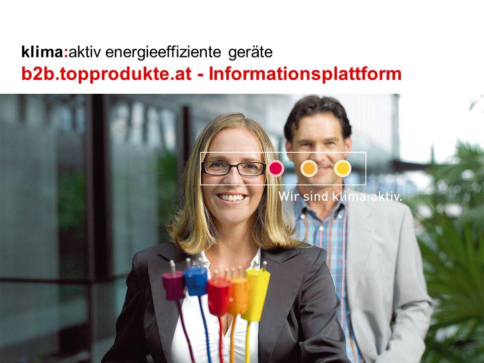 Programmmanagement energieeffiziente geräte www.klimaaktiv.at klima:aktiv energieeffiziente geräte b2b.topprodukte.at - Informationsplattform