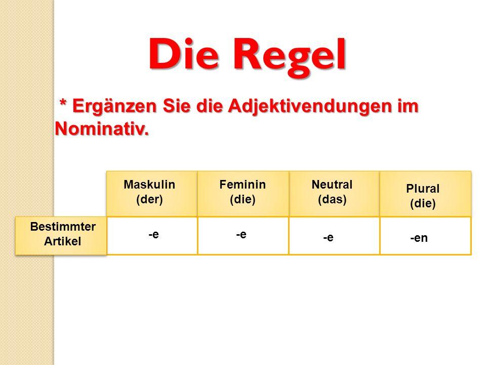 Die Regel * Ergänzen Sie die Adjektivendungen im Nominativ.