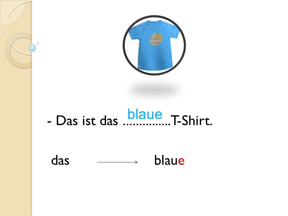- Das ist das............... T-Shirt. das blaue blaue