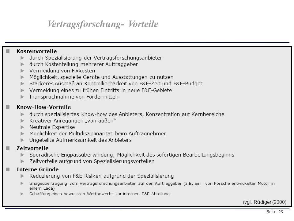 Seite 29 Kostenvorteile durch Spezialisierung der Vertragsforschungsanbieter durch Kostenteilung mehrerer Auftraggeber Vermeidung von Fixkosten Möglic