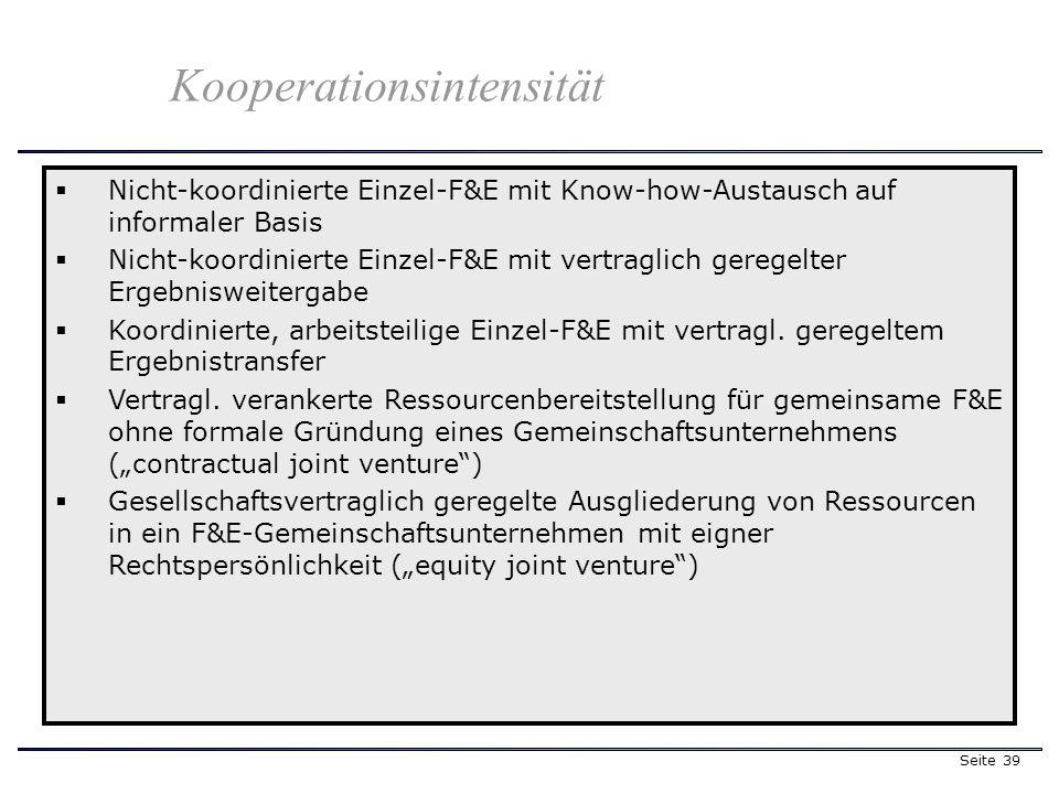 Seite 39 Nicht-koordinierte Einzel-F&E mit Know-how-Austausch auf informaler Basis Nicht-koordinierte Einzel-F&E mit vertraglich geregelter Ergebniswe