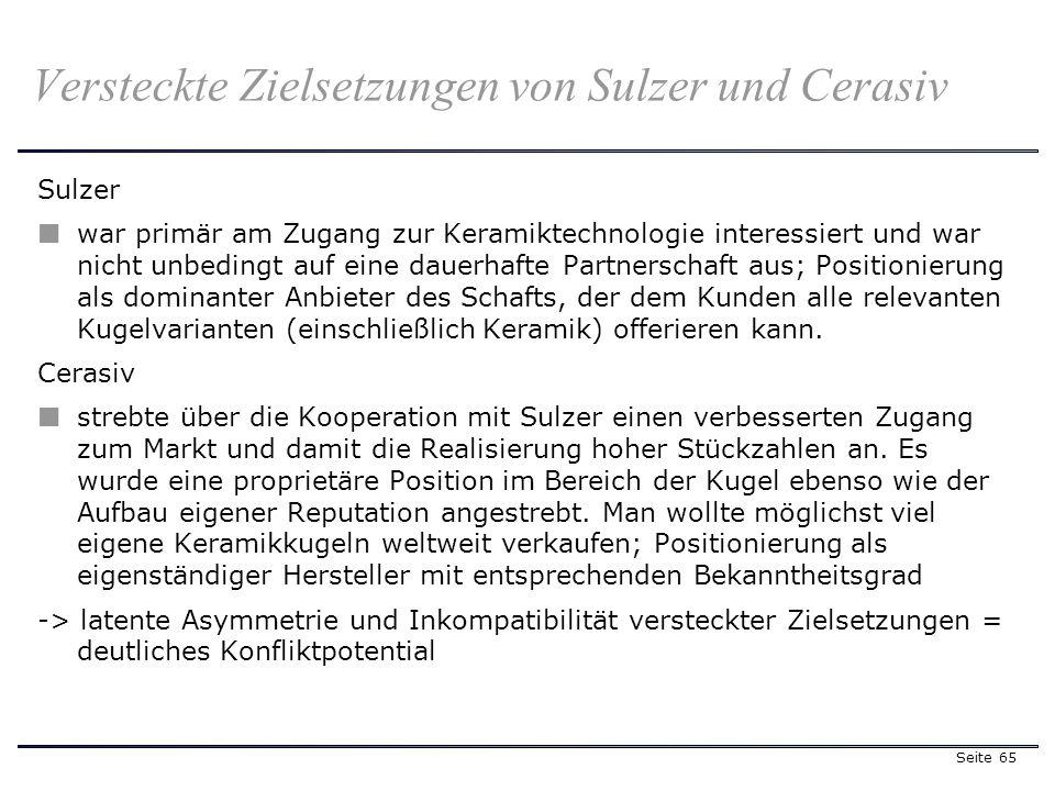Seite 65 Sulzer war primär am Zugang zur Keramiktechnologie interessiert und war nicht unbedingt auf eine dauerhafte Partnerschaft aus; Positionierung als dominanter Anbieter des Schafts, der dem Kunden alle relevanten Kugelvarianten (einschließlich Keramik) offerieren kann.