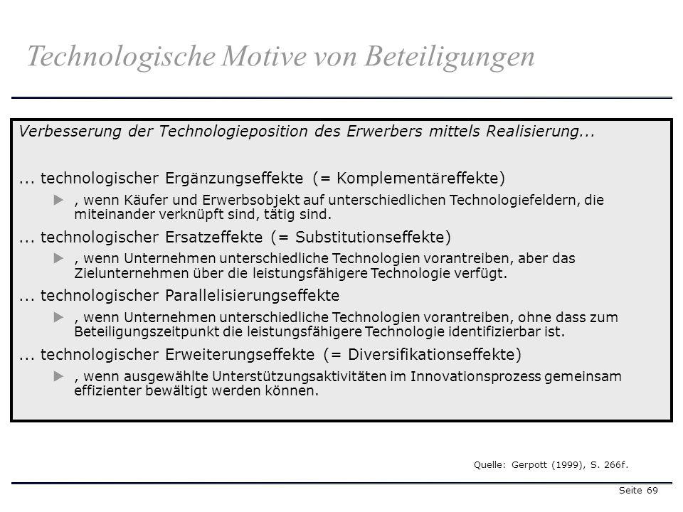 Seite 69 Technologische Motive von Beteiligungen Quelle: Gerpott (1999), S. 266f. Verbesserung der Technologieposition des Erwerbers mittels Realisier