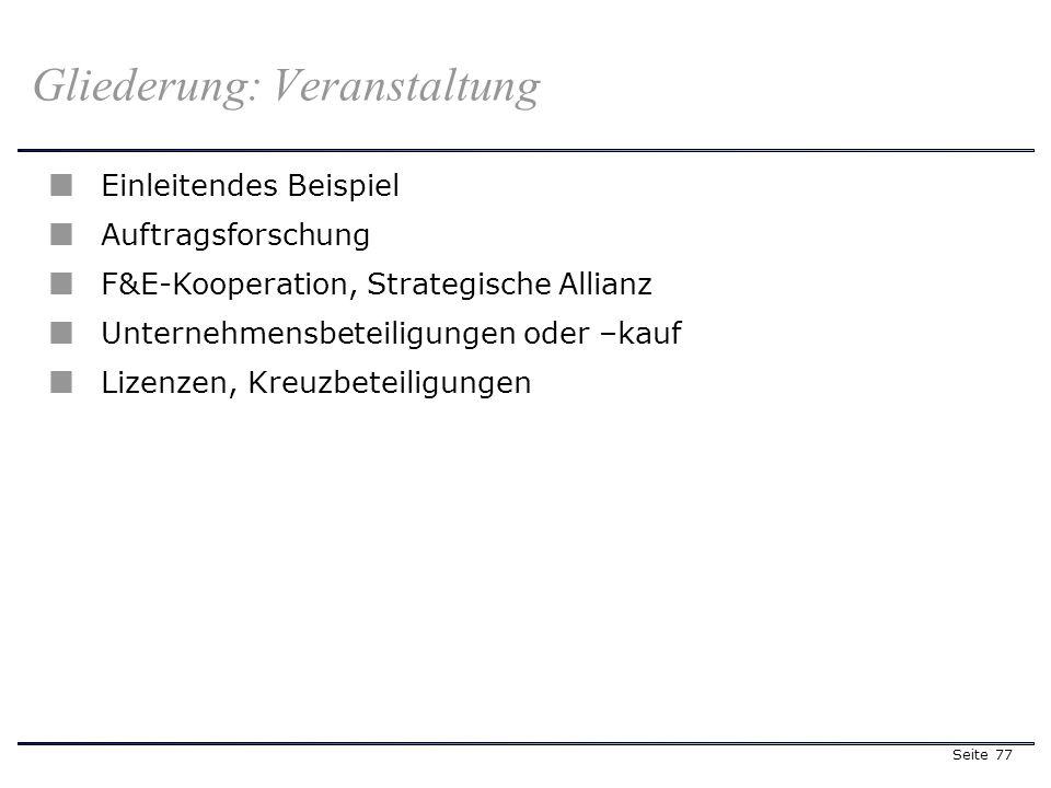 Seite 77 Gliederung: Veranstaltung Einleitendes Beispiel Auftragsforschung F&E-Kooperation, Strategische Allianz Unternehmensbeteiligungen oder –kauf