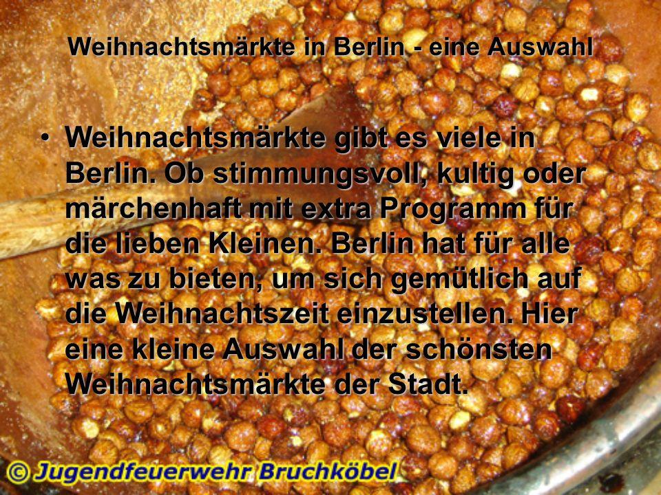 Weihnachtsmärkte in Berlin - eine Auswahl Weihnachtsmärkte gibt es viele in Berlin. Ob stimmungsvoll, kultig oder märchenhaft mit extra Programm für d