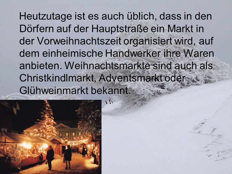Heutzutage ist es auch üblich, dass in den Dörfern auf der Hauptstraße ein Markt in der Vorweihnachtszeit organisiert wird, auf dem einheimische Handw