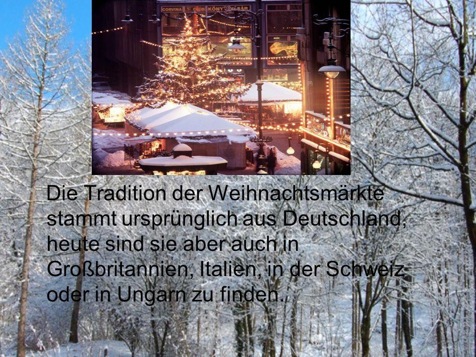 Die Tradition der Weihnachtsmärkte stammt ursprünglich aus Deutschland, heute sind sie aber auch in Großbritannien, Italien, in der Schweiz oder in Un