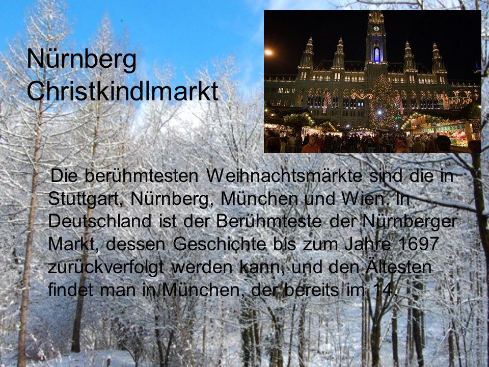 Nürnberg Christkindlmarkt Die berühmtesten Weihnachtsmärkte sind die in Stuttgart, Nürnberg, München und Wien. In Deutschland ist der Berühmteste der