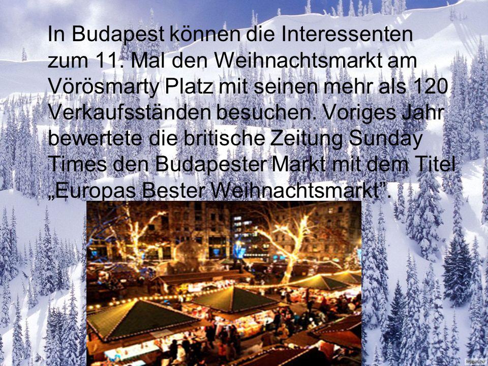 In Budapest können die Interessenten zum 11. Mal den Weihnachtsmarkt am Vörösmarty Platz mit seinen mehr als 120 Verkaufsständen besuchen. Voriges Jah