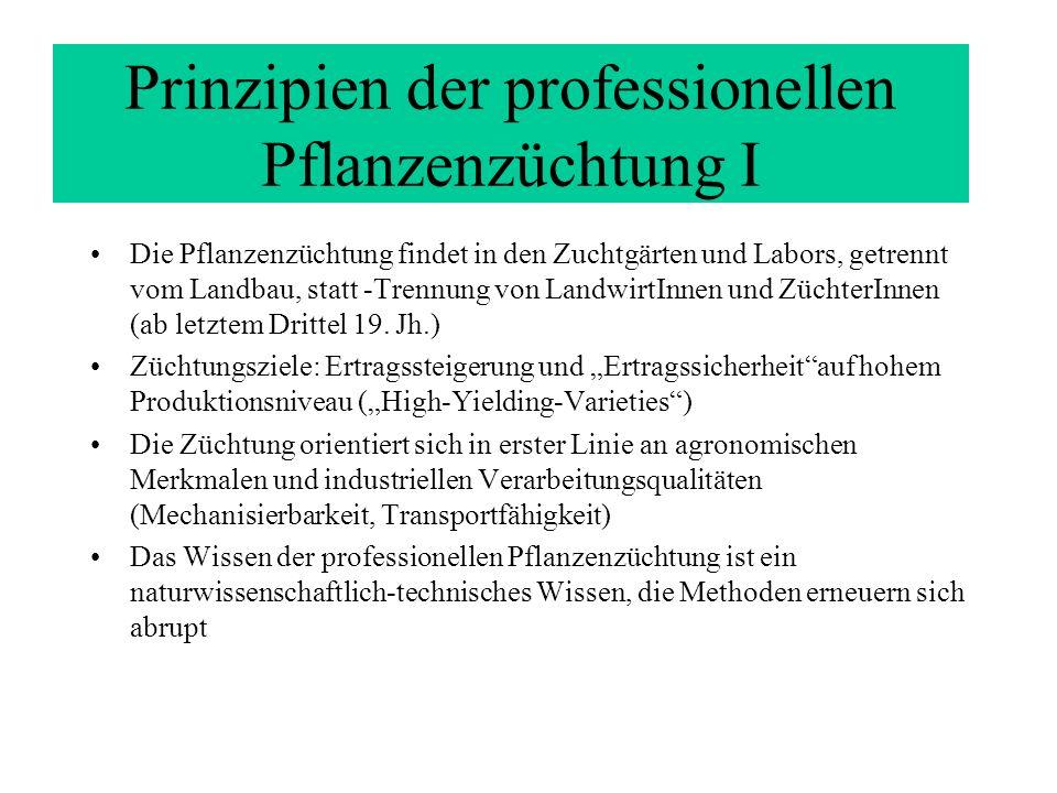 Prinzipien der professionellen Pflanzenzüchtung I Die Pflanzenzüchtung findet in den Zuchtgärten und Labors, getrennt vom Landbau, statt -Trennung von