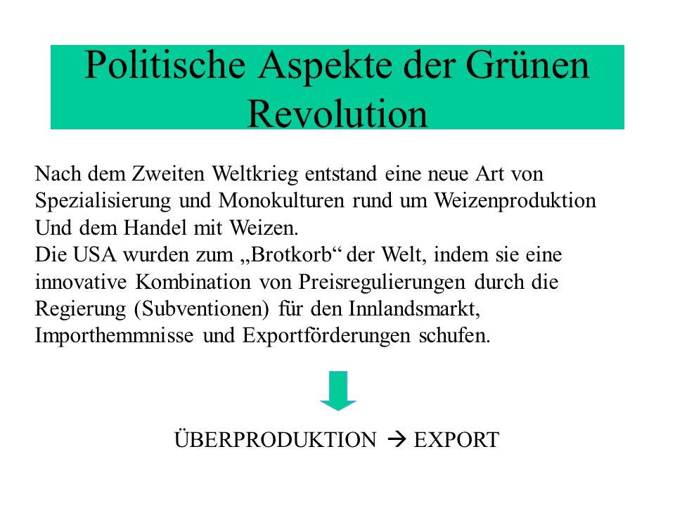 Politische Aspekte der Grünen Revolution Nach dem Zweiten Weltkrieg entstand eine neue Art von Spezialisierung und Monokulturen rund um Weizenprodukti