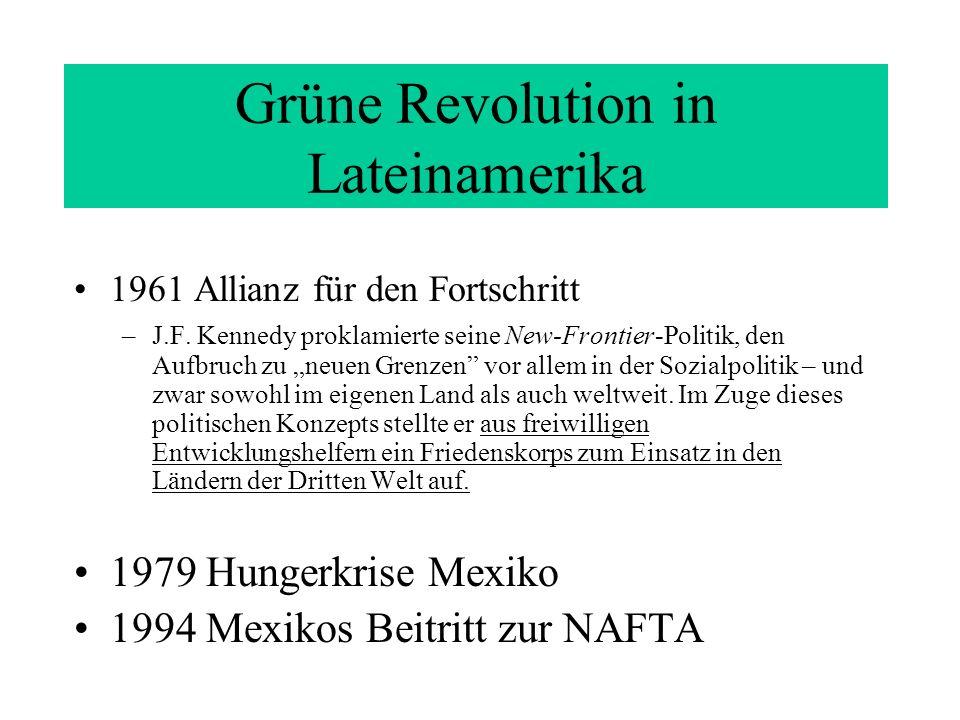 Grüne Revolution in Lateinamerika 1961 Allianz für den Fortschritt –J.F. Kennedy proklamierte seine New-Frontier-Politik, den Aufbruch zu neuen Grenze