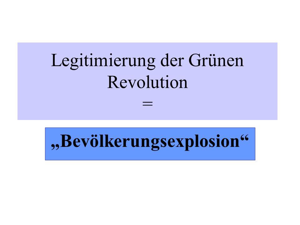 Legitimierung der Grünen Revolution = Bevölkerungsexplosion