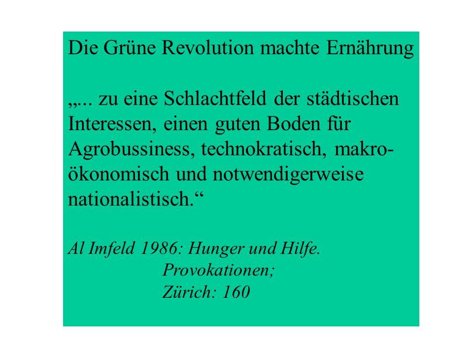 Die Grüne Revolution machte Ernährung... zu eine Schlachtfeld der städtischen Interessen, einen guten Boden für Agrobussiness, technokratisch, makro-