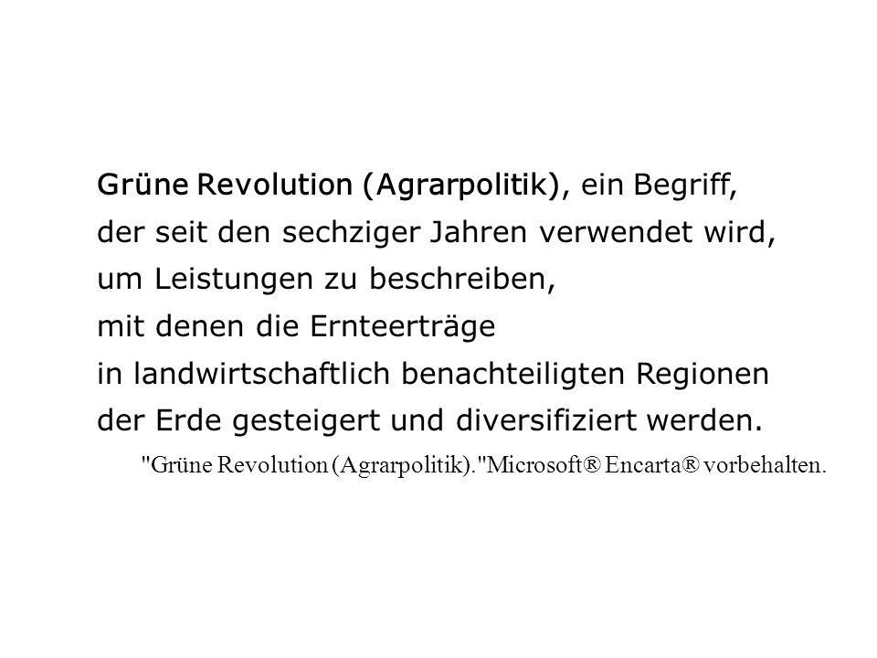 Grüne Revolution (Agrarpolitik), ein Begriff, der seit den sechziger Jahren verwendet wird, um Leistungen zu beschreiben, mit denen die Ernteerträge i