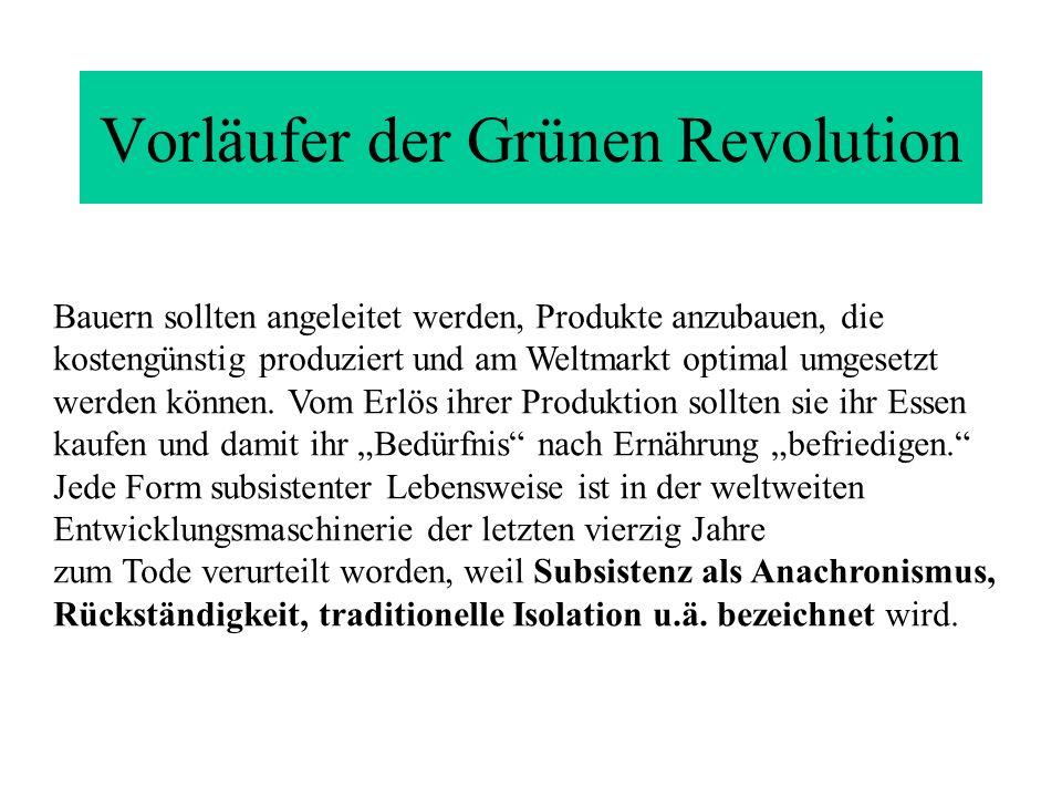 Vorläufer der Grünen Revolution Bauern sollten angeleitet werden, Produkte anzubauen, die kostengünstig produziert und am Weltmarkt optimal umgesetzt