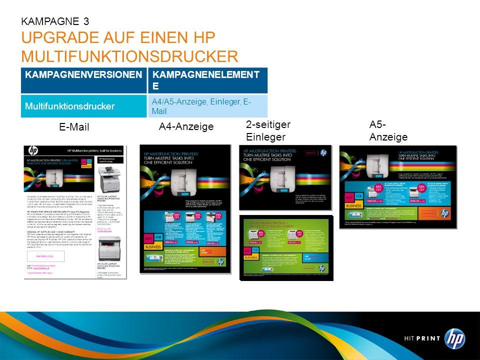 KAMPAGNENVERSIONENKAMPAGNENELEMENT E Multifunktionsdrucker A4/A5-Anzeige, Einleger, E- Mail KAMPAGNE 3 UPGRADE AUF EINEN HP MULTIFUNKTIONSDRUCKER A4-A