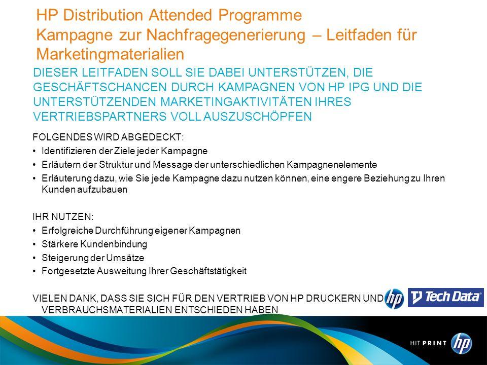 HP Distribution Attended Programme Kampagne zur Nachfragegenerierung – Leitfaden für Marketingmaterialien FOLGENDES WIRD ABGEDECKT: Identifizieren der