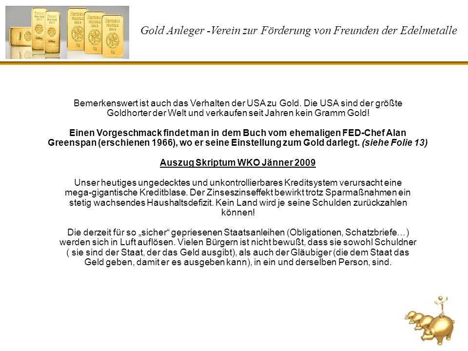 Gold Anleger -Verein zur Förderung von Freunden der Edelmetalle Bemerkenswert ist auch das Verhalten der USA zu Gold. Die USA sind der größte Goldhort