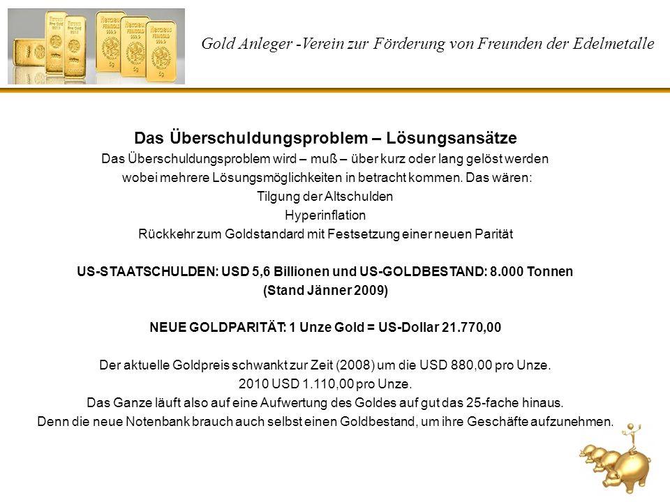 Gold Anleger -Verein zur Förderung von Freunden der Edelmetalle Das Überschuldungsproblem – Lösungsansätze Das Überschuldungsproblem wird – muß – über