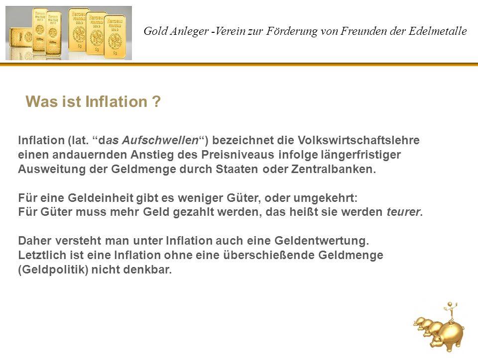 Gold Anleger -Verein zur Förderung von Freunden der Edelmetalle Was ist Inflation ? Inflation (lat. das Aufschwellen) bezeichnet die Volkswirtschaftsl