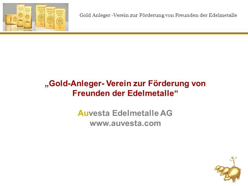 Gold Anleger -Verein zur Förderung von Freunden der Edelmetalle Gold-Anleger- Verein zur Förderung von Freunden der Edelmetalle Auvesta Edelmetalle AG