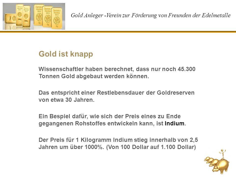 Gold Anleger -Verein zur Förderung von Freunden der Edelmetalle Gold ist knapp Wissenschaftler haben berechnet, dass nur noch 45.300 Tonnen Gold abgeb