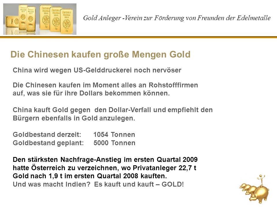 Gold Anleger -Verein zur Förderung von Freunden der Edelmetalle China wird wegen US-Gelddruckerei noch nervöser Die Chinesen kaufen im Moment alles an
