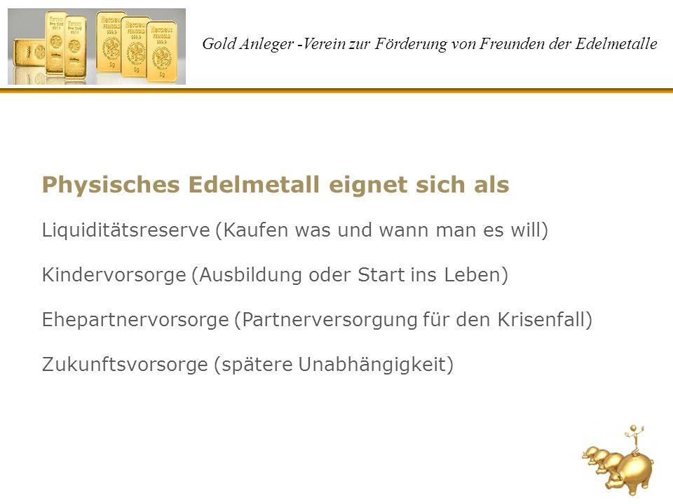 Gold Anleger -Verein zur Förderung von Freunden der Edelmetalle Physisches Edelmetall eignet sich als Liquiditätsreserve (Kaufen was und wann man es w