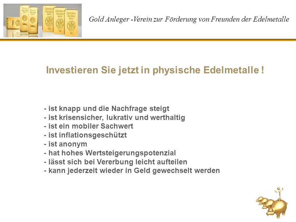 Gold Anleger -Verein zur Förderung von Freunden der Edelmetalle - ist knapp und die Nachfrage steigt - ist krisensicher, lukrativ und werthaltig - ist