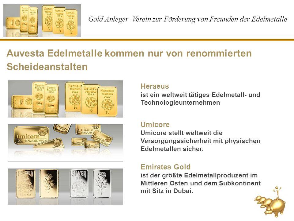 Gold Anleger -Verein zur Förderung von Freunden der Edelmetalle Auvesta Edelmetalle kommen nur von renommierten Scheideanstalten Heraeus ist ein weltw