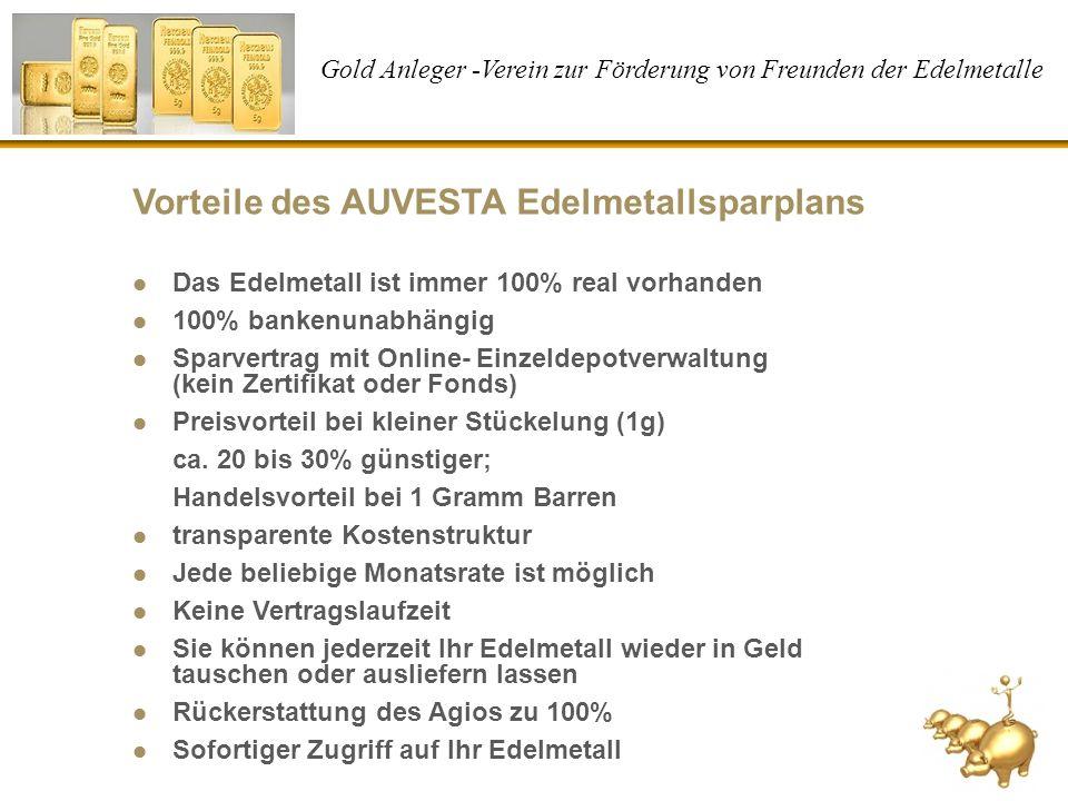 Gold Anleger -Verein zur Förderung von Freunden der Edelmetalle Das Edelmetall ist immer 100% real vorhanden 100% bankenunabhängig Sparvertrag mit Onl