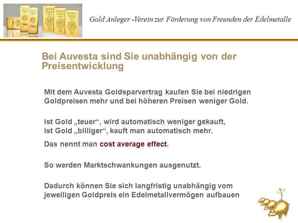 Gold Anleger -Verein zur Förderung von Freunden der Edelmetalle Bei Auvesta sind Sie unabhängig von der Preisentwicklung Mit dem Auvesta Goldsparvertr