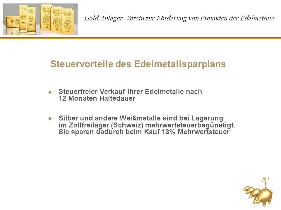 Gold Anleger -Verein zur Förderung von Freunden der Edelmetalle Steuervorteile des Edelmetallsparplans Steuerfreier Verkauf Ihrer Edelmetalle nach 12