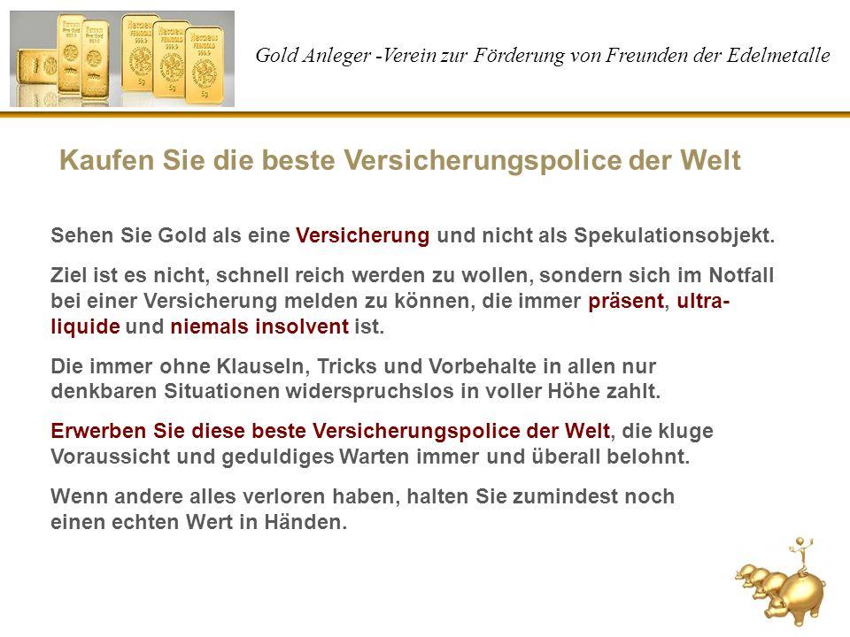 Gold Anleger -Verein zur Förderung von Freunden der Edelmetalle Kaufen Sie die beste Versicherungspolice der Welt Sehen Sie Gold als eine Versicherung