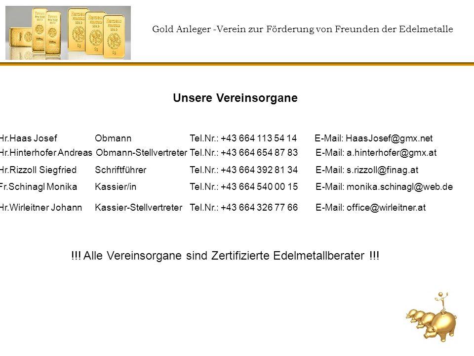 Gold Anleger -Verein zur Förderung von Freunden der Edelmetalle Unsere Vereinsorgane Hr.Haas Josef Obmann Tel.Nr.: +43 664 113 54 14 E-Mail: HaasJosef