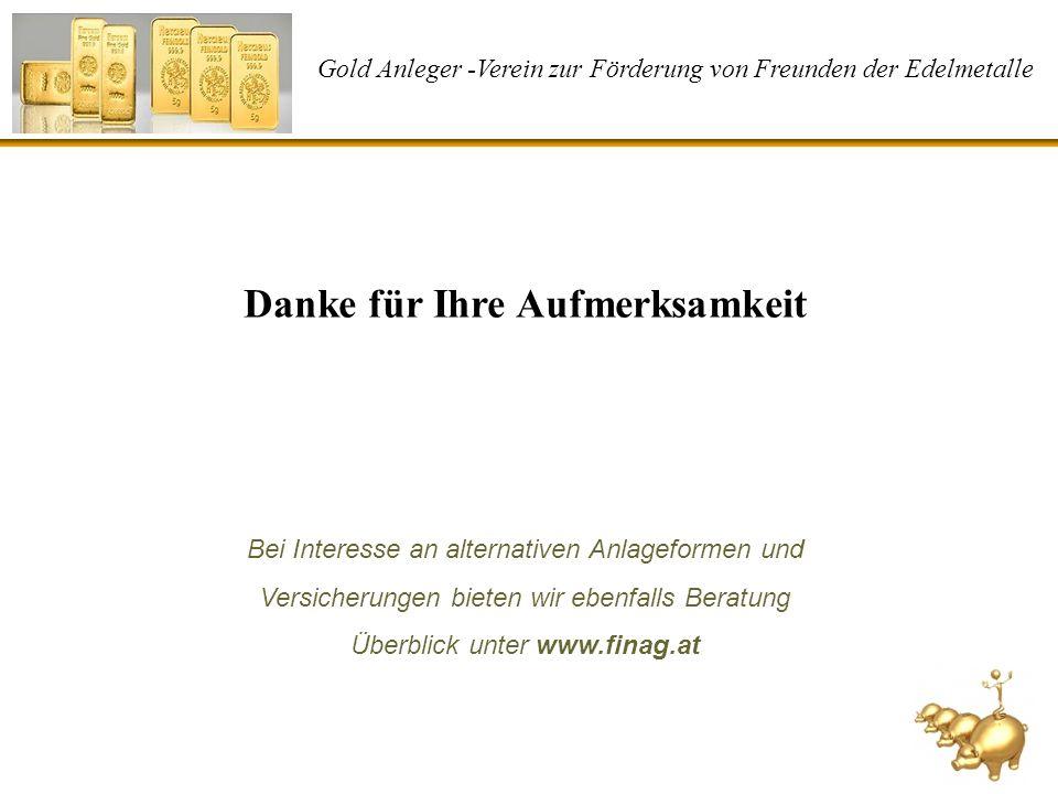 Gold Anleger -Verein zur Förderung von Freunden der Edelmetalle Danke für Ihre Aufmerksamkeit Bei Interesse an alternativen Anlageformen und Versicher
