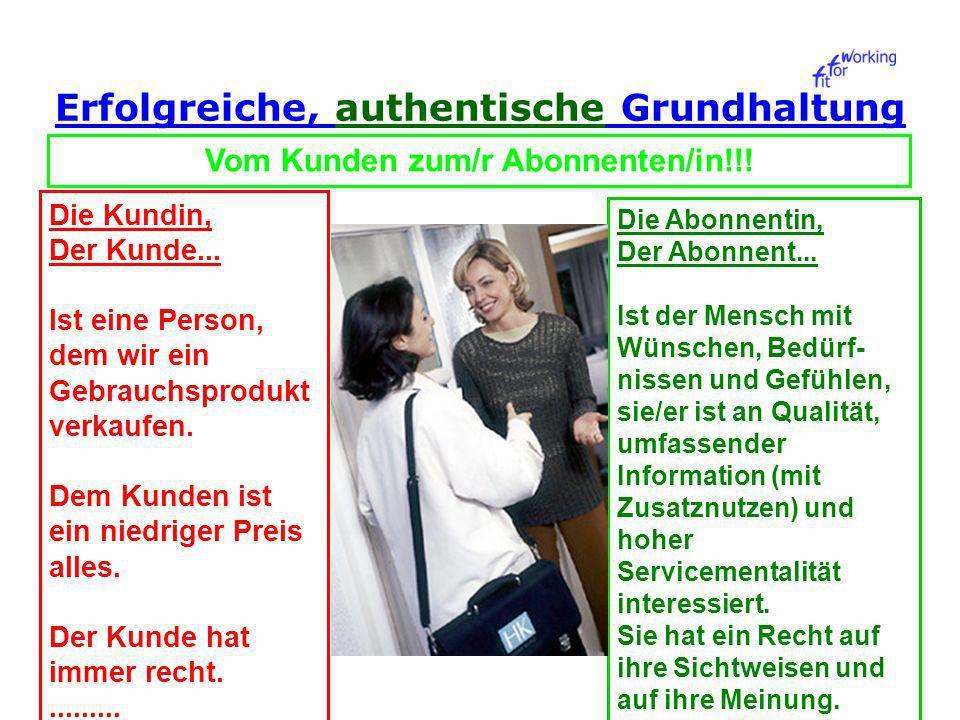 Erfolgreiche, authentische Grundhaltung Vom Kunden zum/r Abonnenten/in!!.