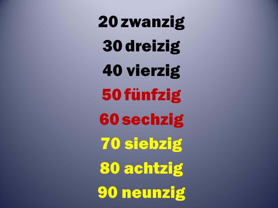 20zwanzig 30dreizig 40 vierzig 50fünfzig 60sechzig 70 siebzig 80 achtzig 90 neunzig