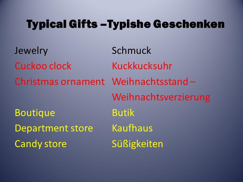 Typical Gifts –Typishe Geschenken JewelrySchmuck Cuckoo clockKuckkucksuhr Christmas ornamentWeihnachtsstand – Weihnachtsverzierung BoutiqueButik Department storeKaufhaus Candy storeSüßigkeiten