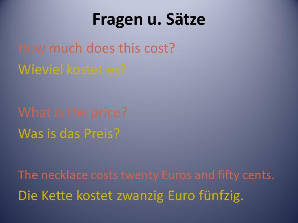 Fragen u. Sätze How much does this cost. Wieviel kostet es.