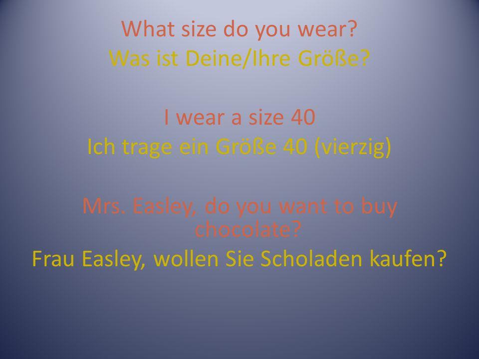 What size do you wear. Was ist Deine/Ihre Größe.