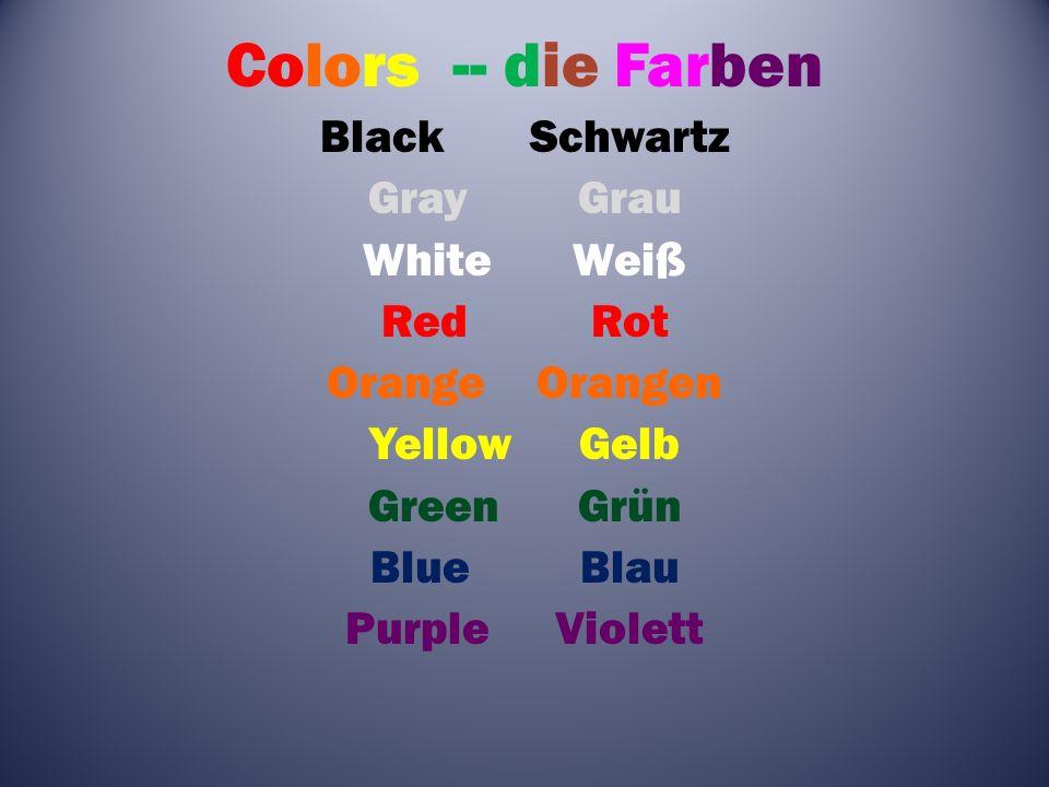 Colors -- die Farben BlackSchwartz GrayGrau WhiteWeiß RedRot OrangeOrangen YellowGelb GreenGrün BlueBlau PurpleViolett