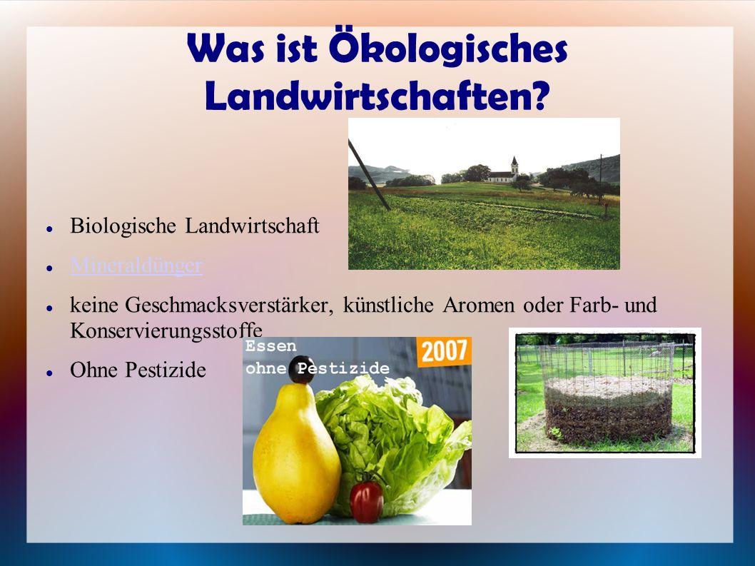 Was ist Ökologisches Landwirtschaften? Biologische Landwirtschaft Mineraldünger keine Geschmacksverstärker, künstliche Aromen oder Farb- und Konservie
