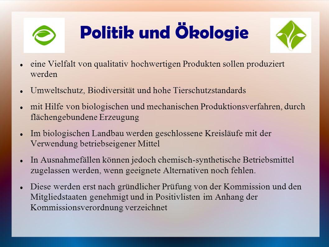 Politik und Ökologie eine Vielfalt von qualitativ hochwertigen Produkten sollen produziert werden Umweltschutz, Biodiversität und hohe Tierschutzstand