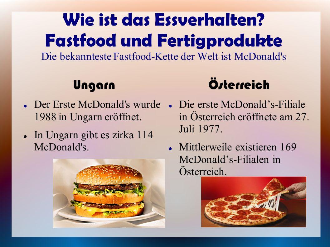 Wie ist das Essverhalten? Fastfood und Fertigprodukte Die bekannteste Fastfood-Kette der Welt ist McDonald's Ungarn Der Erste McDonald's wurde 1988 in